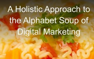 Why You Should Take A Holistic Approach to the Alphabet Soup of Digital Marketing 2